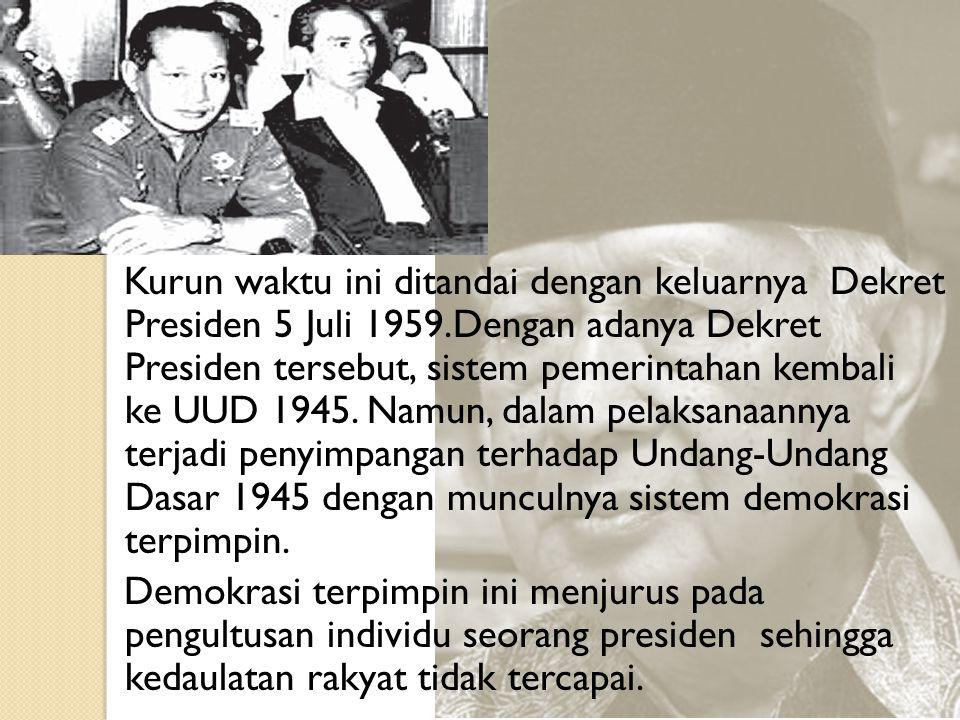 Kurun waktu ini ditandai dengan keluarnya Dekret Presiden 5 Juli 1959.Dengan adanya Dekret Presiden tersebut, sistem pemerintahan kembali ke UUD 1945.