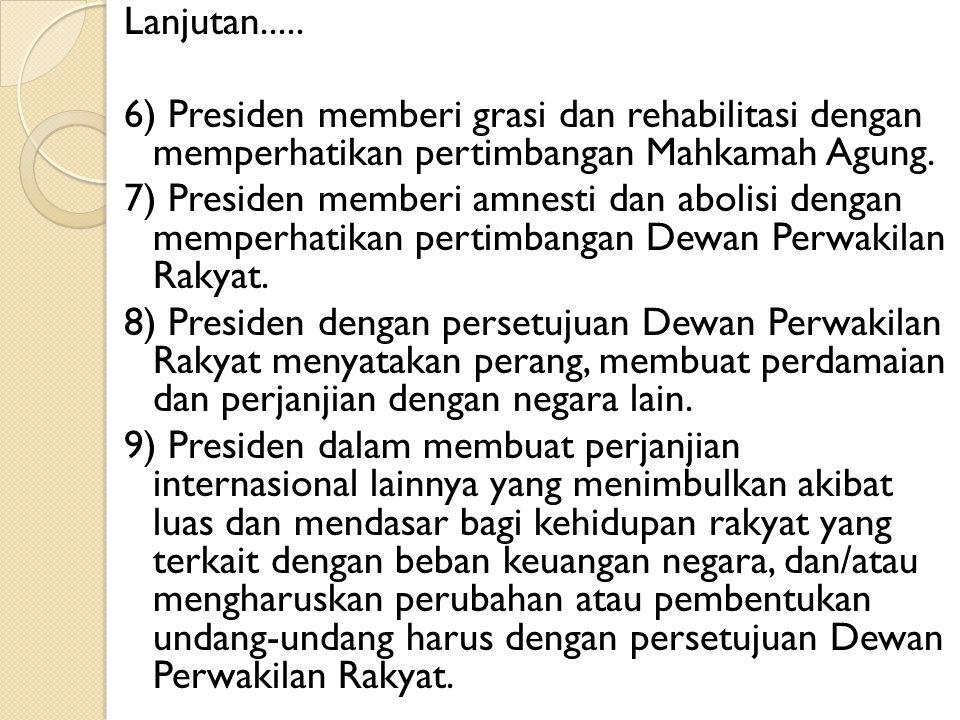 Lanjutan..... 6) Presiden memberi grasi dan rehabilitasi dengan memperhatikan pertimbangan Mahkamah Agung. 7) Presiden memberi amnesti dan abolisi den
