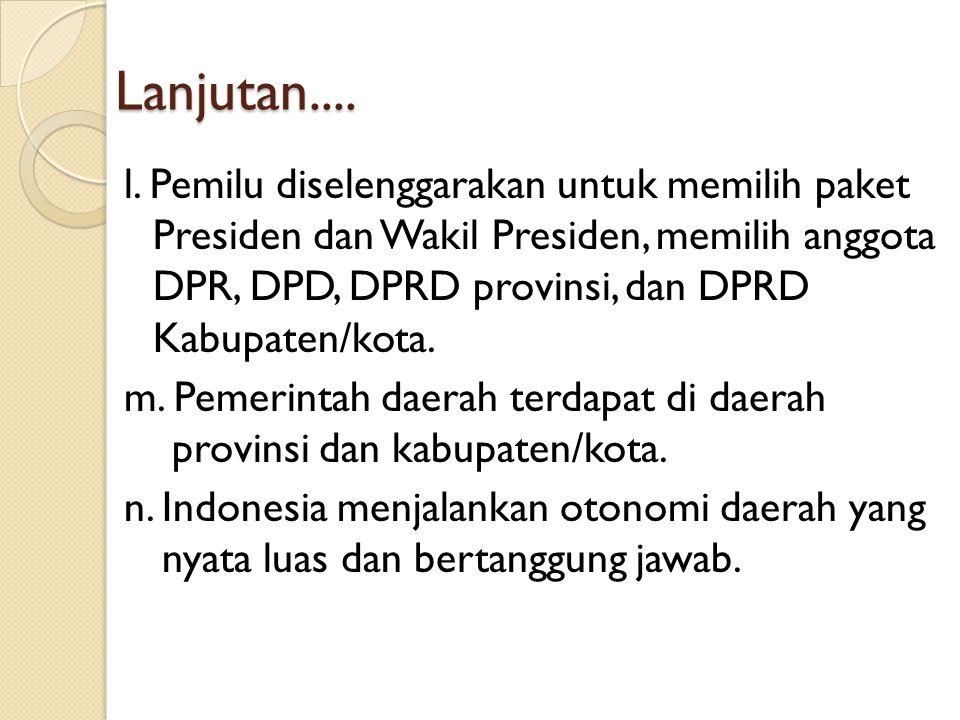 Lanjutan.... l. Pemilu diselenggarakan untuk memilih paket Presiden dan Wakil Presiden, memilih anggota DPR, DPD, DPRD provinsi, dan DPRD Kabupaten/ko