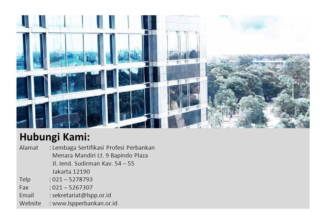 Hubungi Kami: Alamat: Lembaga Sertifikasi Profesi Perbankan Menara Mandiri Lt. 9 Bapindo Plaza Jl. Jend. Sudirman Kav. 54 – 55 Jakarta 12190 Telp: 021