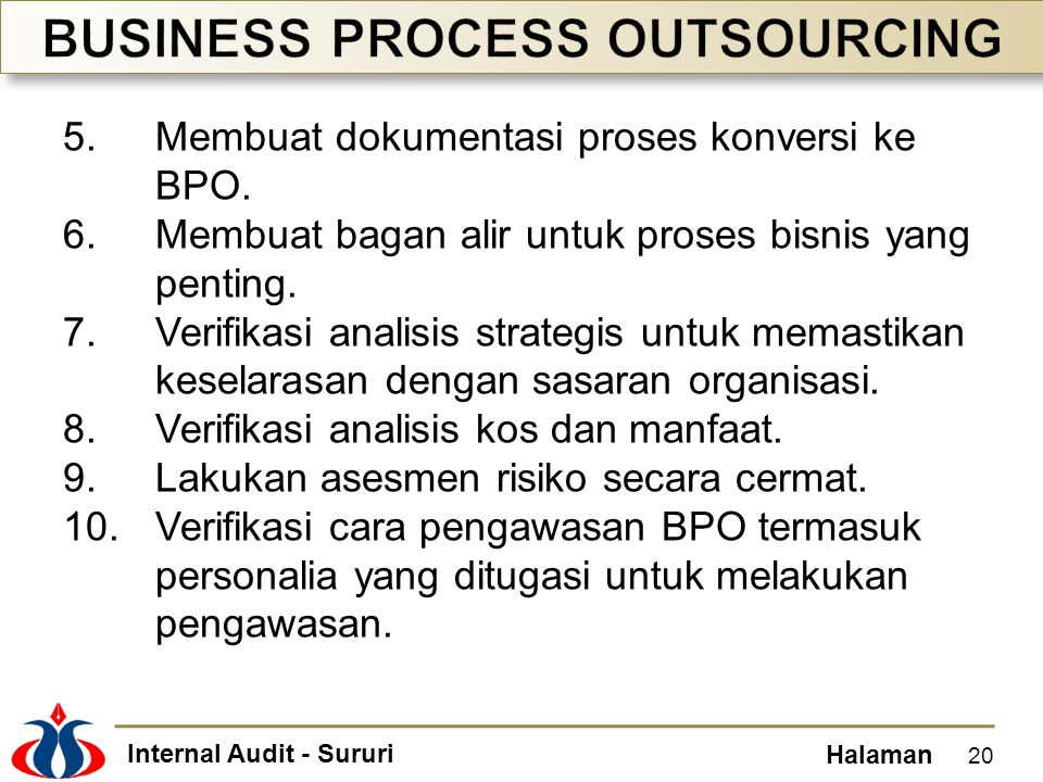 Internal Audit - Sururi Halaman 5.Membuat dokumentasi proses konversi ke BPO. 6.Membuat bagan alir untuk proses bisnis yang penting. 7.Verifikasi anal