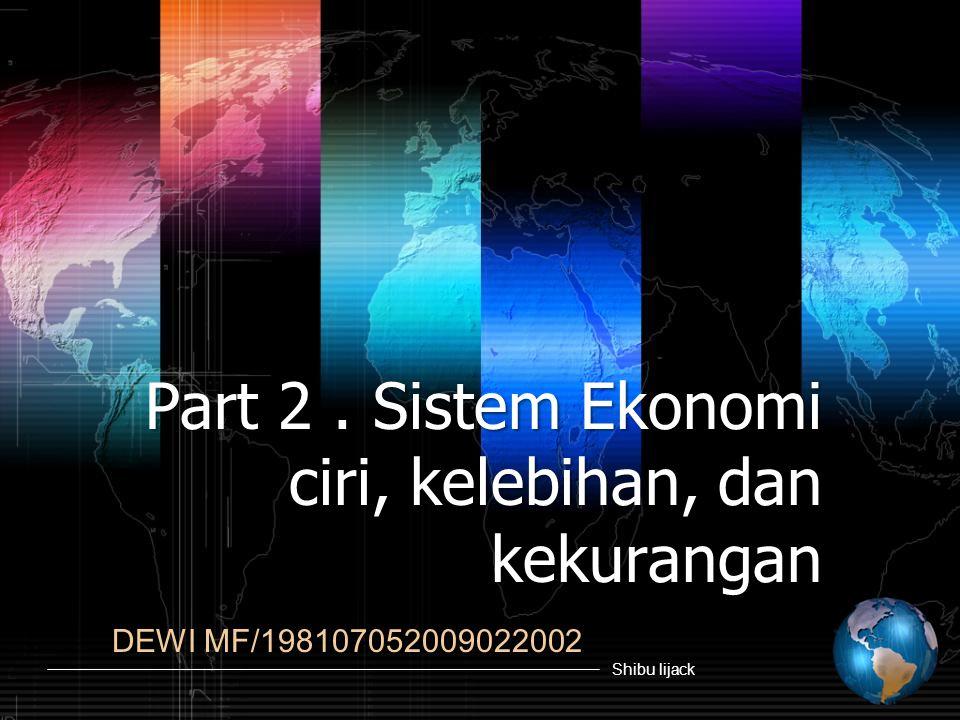 Part 2. Sistem Ekonomi ciri, kelebihan, dan kekurangan DEWI MF/198107052009022002