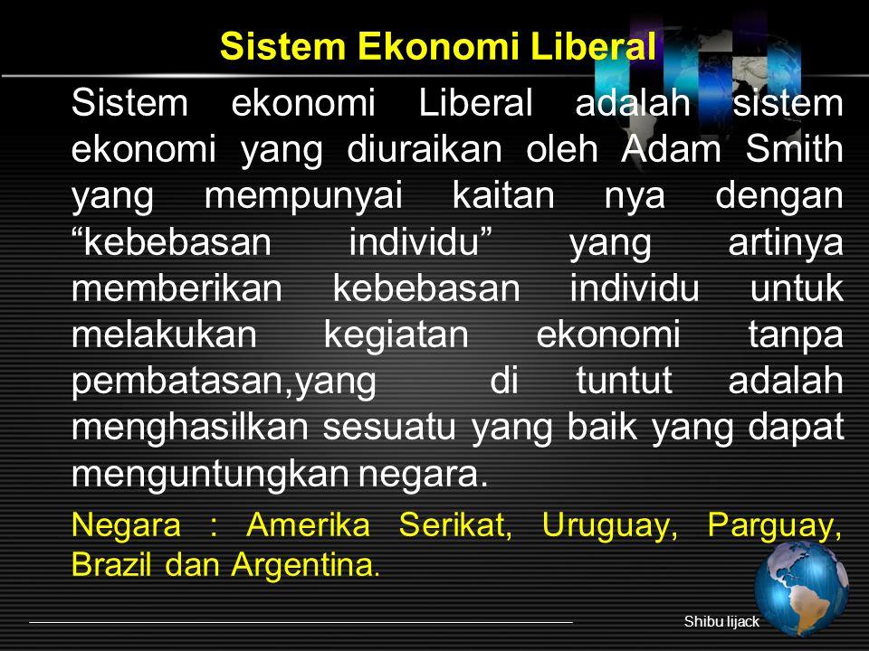 "Sistem Ekonomi Liberal Sistem ekonomi Liberal adalah sistem ekonomi yang diuraikan oleh Adam Smith yang mempunyai kaitan nya dengan ""kebebasan individ"