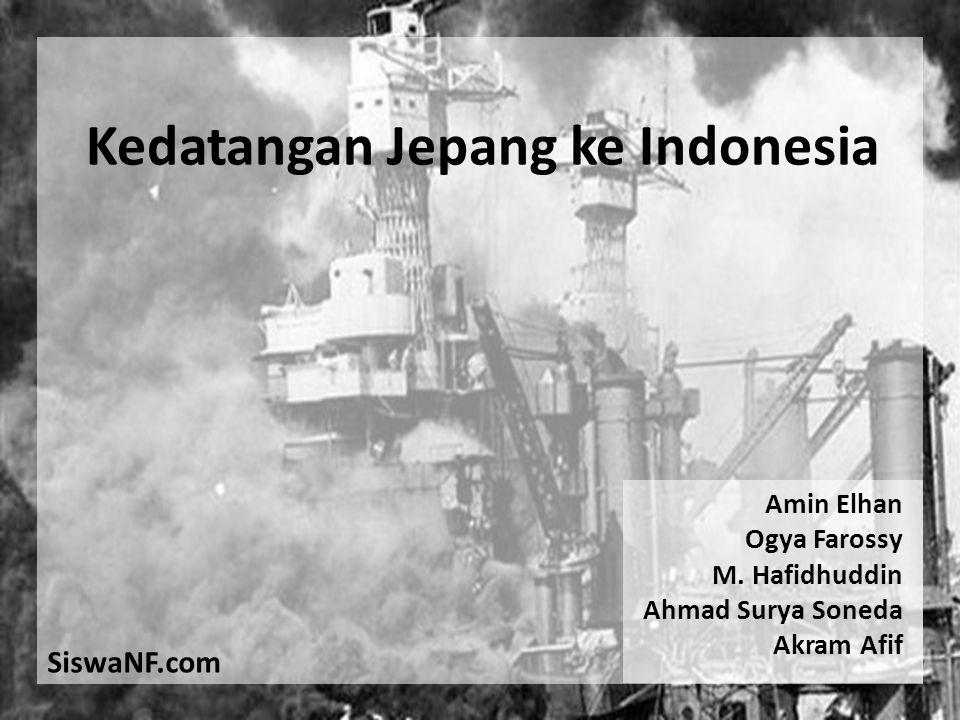 Kedatangan Jepang ke Indonesia Amin Elhan Ogya Farossy M. Hafidhuddin Ahmad Surya Soneda Akram Afif SiswaNF.com