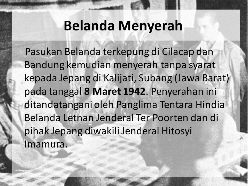 Belanda Menyerah Pasukan Belanda terkepung di Cilacap dan Bandung kemudian menyerah tanpa syarat kepada Jepang di Kalijati, Subang (Jawa Barat) pada t