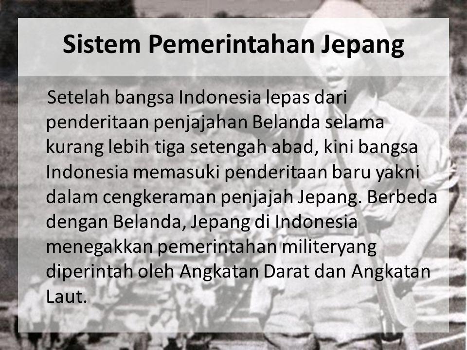 Sistem Pemerintahan Jepang Setelah bangsa Indonesia lepas dari penderitaan penjajahan Belanda selama kurang lebih tiga setengah abad, kini bangsa Indo