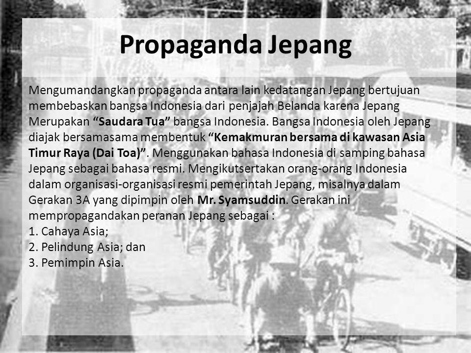 Propaganda Jepang Mengumandangkan propaganda antara lain kedatangan Jepang bertujuan membebaskan bangsa Indonesia dari penjajah Belanda karena Jepang