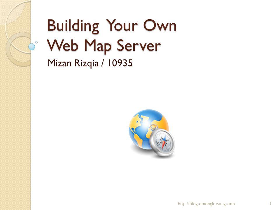 Persiapan  Geoserver 1.7.3  PosgreSQL 8.3.1.1dan Postgis  uDig 1.1  Quatum GIS  JOSM atau Merkaartor  Osm2pgsql http://blog.omongkosong.com2