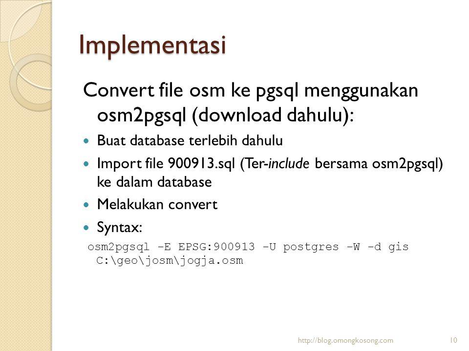 Implementasi Convert file osm ke pgsql menggunakan osm2pgsql (download dahulu):  Buat database terlebih dahulu  Import file 900913.sql (Ter-include