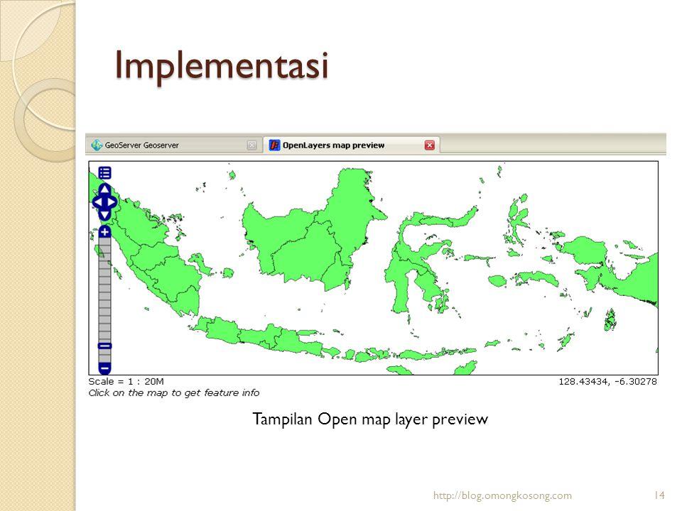 Implementasi Tampilan Open map layer preview http://blog.omongkosong.com14