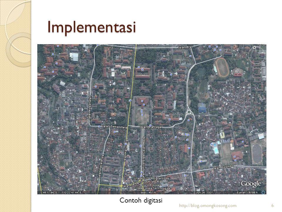 Implementasi Langkah-langkah Menggunakan Open Street Map:  Download File OSM menggunakan JOSM atau Merkaartor  Mulai Menambahkan dan meng-edit garis  Export ke dalam format OSM (.osm) http://blog.omongkosong.com7