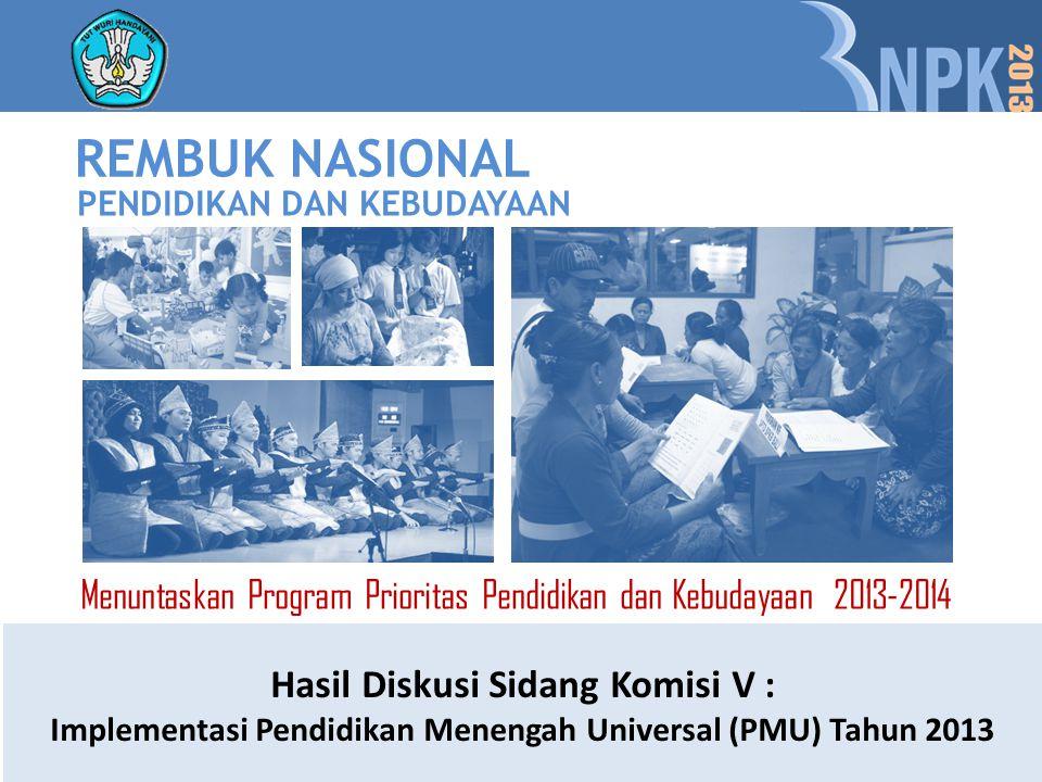 PENDIDIKAN DAN KEBUDAYAAN REMBUK NASIONAL Menuntaskan Program Prioritas Pendidikan dan Kebudayaan 2013-2014 Hasil Diskusi Sidang Komisi V : Implementa