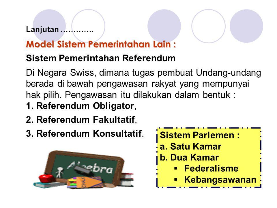 Model Sistem Pemerintahan Lain : Sistem Pemerintahan Referendum Di Negara Swiss, dimana tugas pembuat Undang-undang berada di bawah pengawasan rakyat yang mempunyai hak pilih.
