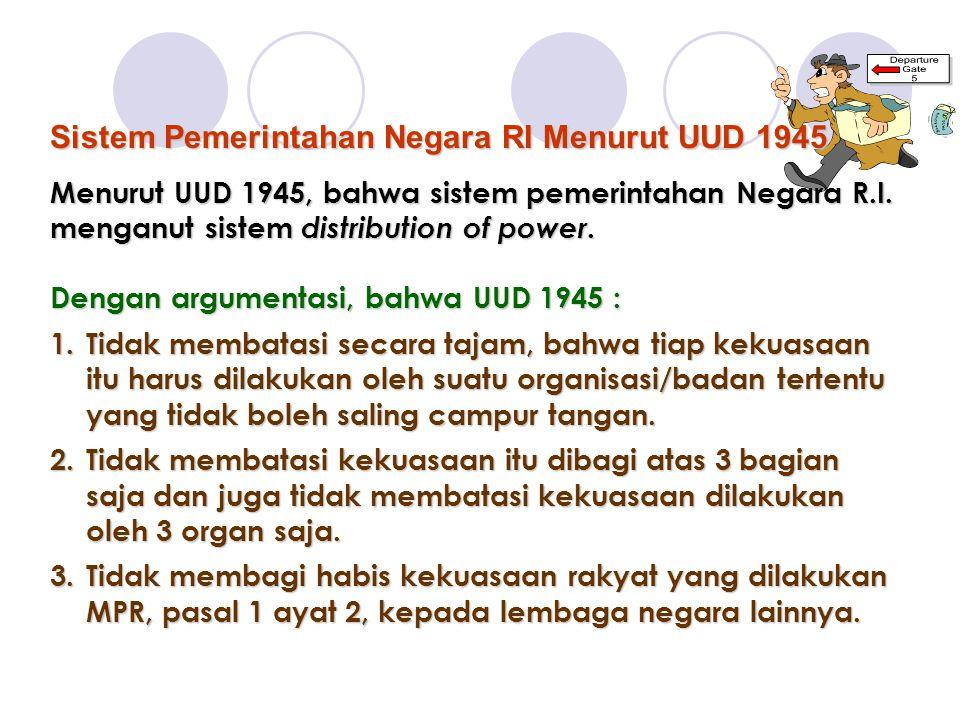 Menurut UUD 1945, bahwa sistem pemerintahan Negara R.I.