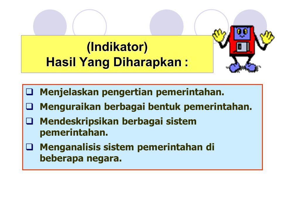 (Indikator) Hasil Yang Diharapkan :  Menjelaskan pengertian pemerintahan.