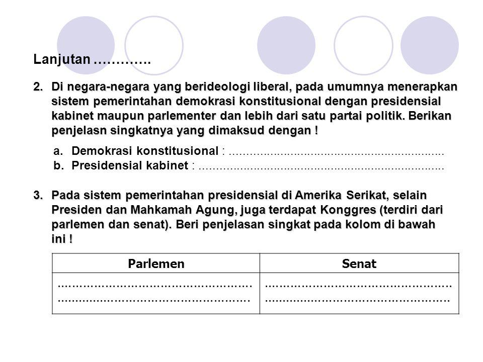 2.Di negara-negara yang berideologi liberal, pada umumnya menerapkan sistem pemerintahan demokrasi konstitusional dengan presidensial kabinet maupun parlementer dan lebih dari satu partai politik.