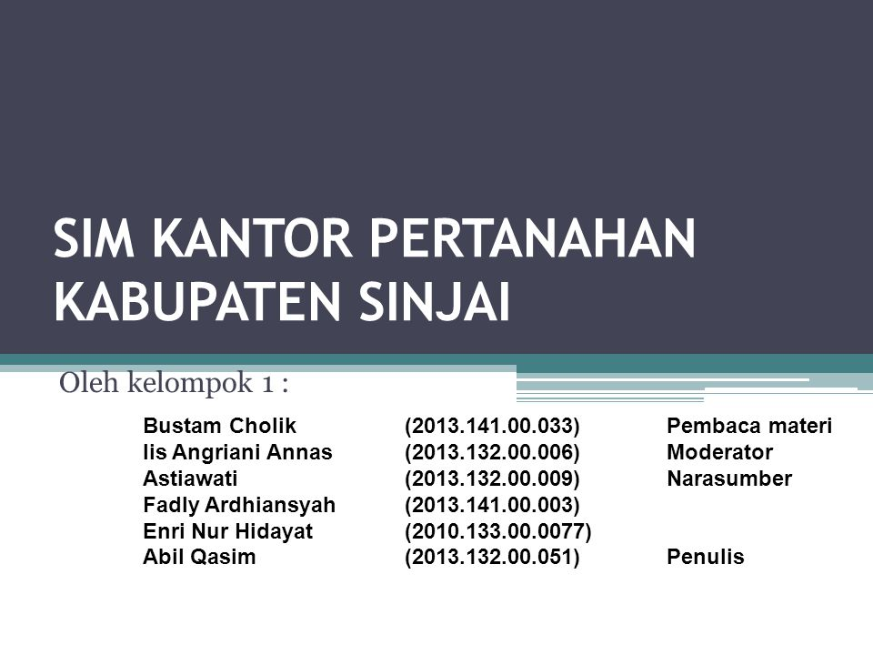 SIM KANTOR PERTANAHAN KABUPATEN SINJAI Oleh kelompok 1 : Bustam Cholik (2013.141.00.033)Pembaca materi Iis Angriani Annas(2013.132.00.006)Moderator As