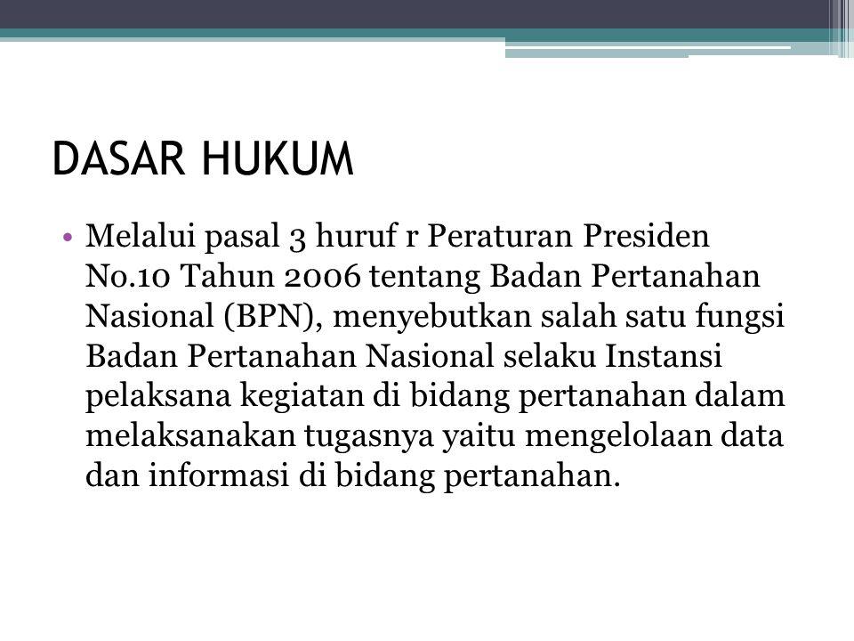 DASAR HUKUM •Melalui pasal 3 huruf r Peraturan Presiden No.10 Tahun 2006 tentang Badan Pertanahan Nasional (BPN), menyebutkan salah satu fungsi Badan