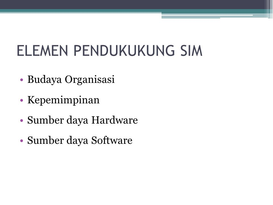 ELEMEN PENDUKUKUNG SIM •Budaya Organisasi •Kepemimpinan •Sumber daya Hardware •Sumber daya Software