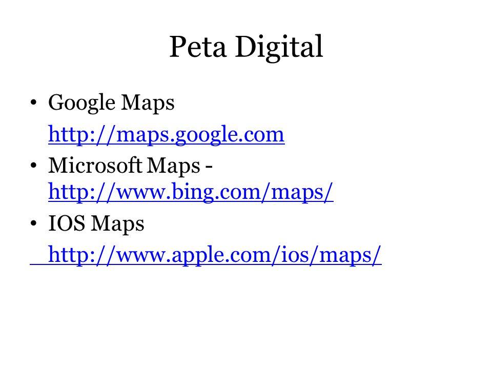 Peta Digital • Google Maps http://maps.google.com • Microsoft Maps - http://www.bing.com/maps/ http://www.bing.com/maps/ • IOS Maps http://www.apple.c