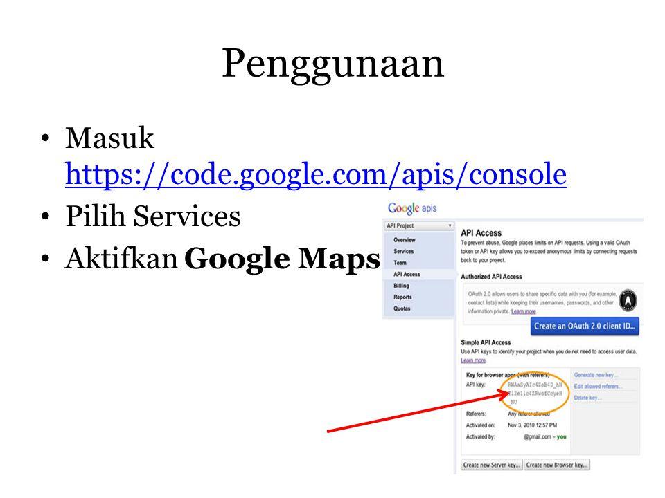 Penggunaan • Masuk https://code.google.com/apis/console https://code.google.com/apis/console • Pilih Services • Aktifkan Google Maps API v3