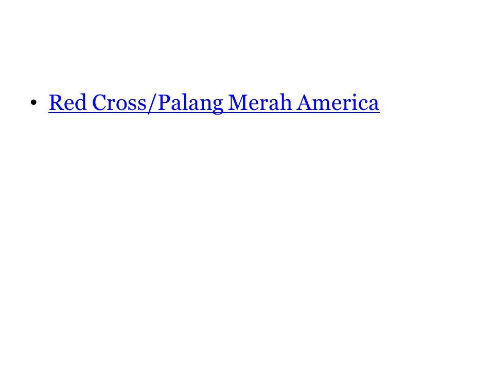 • Red Cross/Palang Merah America Red Cross/Palang Merah America