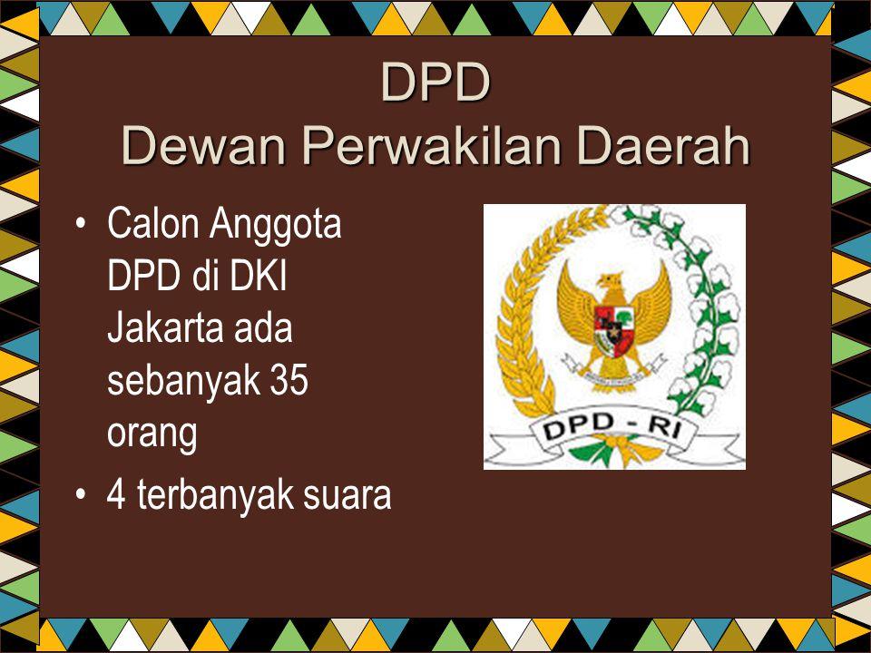 DPD Dewan Perwakilan Daerah •Calon Anggota DPD di DKI Jakarta ada sebanyak 35 orang •4 terbanyak suara
