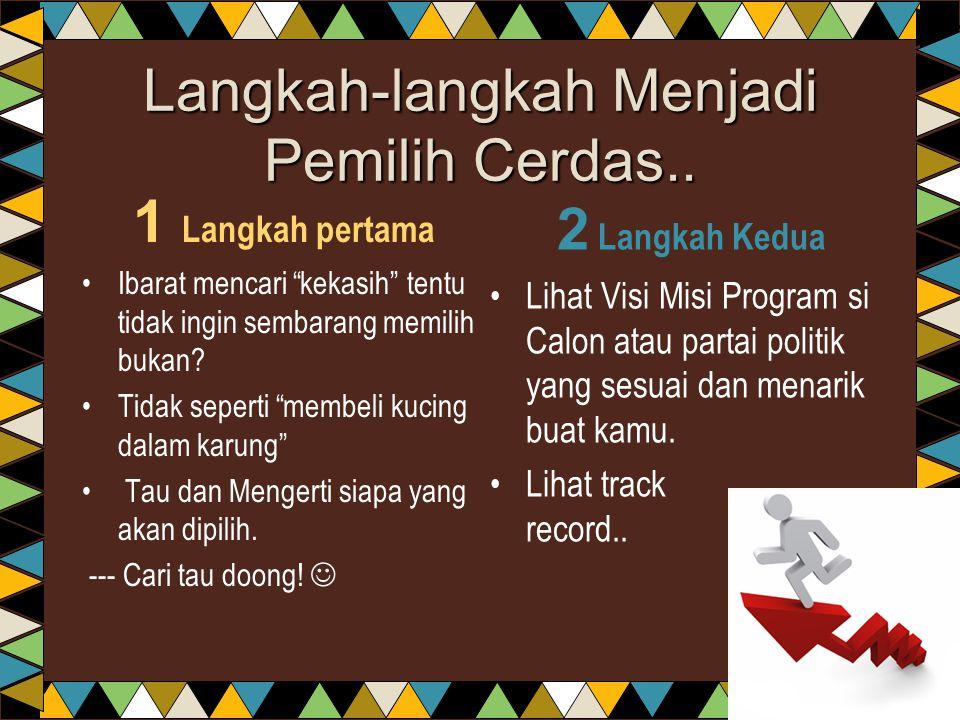 Langkah-langkah Menjadi Pemilih Cerdas..3 Langkah Ketiga Gunakan Hak Pilih..