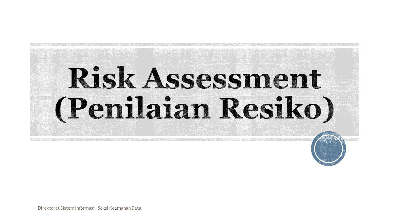  Risk Assessment adalah metode yang sistematis untuk menentukan apakah suatu kegiatan/aset mempunyai resiko yang dapat diterima atau tidak.
