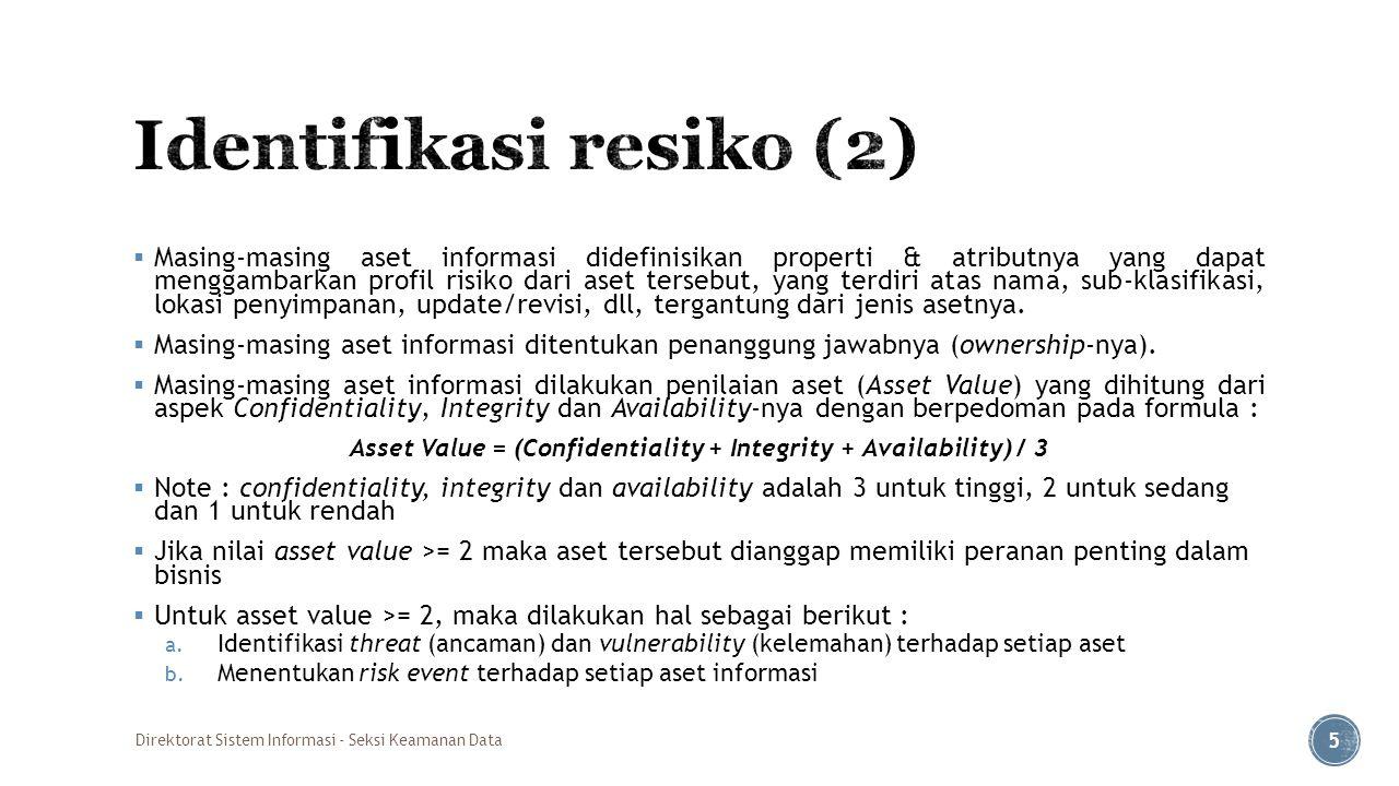  Masing-masing aset informasi didefinisikan properti & atributnya yang dapat menggambarkan profil risiko dari aset tersebut, yang terdiri atas nama,