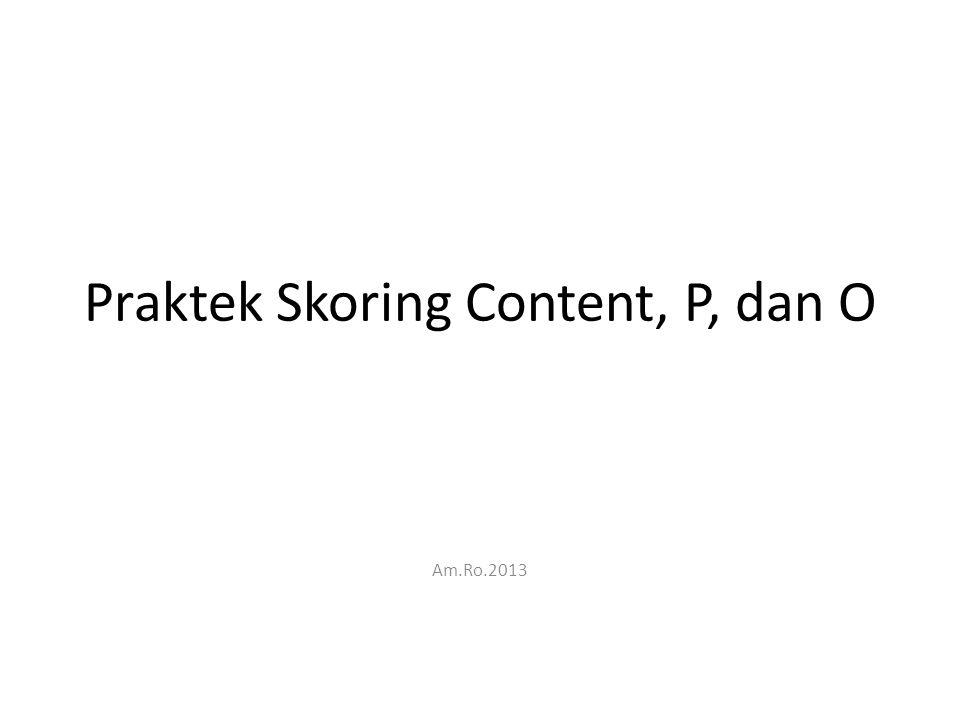 Praktek Skoring Content, P, dan O Am.Ro.2013