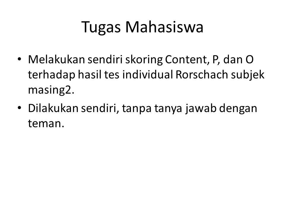 Tugas Mahasiswa • Melakukan sendiri skoring Content, P, dan O terhadap hasil tes individual Rorschach subjek masing2. • Dilakukan sendiri, tanpa tanya