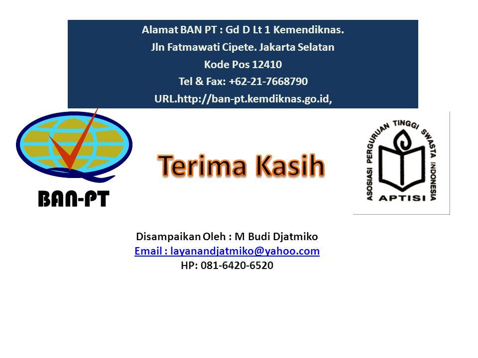BAN-PT Disampaikan Oleh : M Budi Djatmiko Email : layanandjatmiko@yahoo.com HP: 081-6420-6520 Alamat BAN PT : Gd D Lt 1 Kemendiknas. Jln Fatmawati Cip