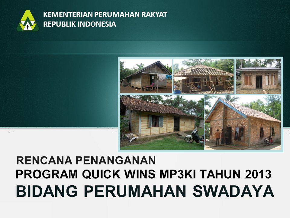 PROGRAM QUICK WINS MP3KI TAHUN 2013 BIDANG PERUMAHAN SWADAYA RENCANA PENANGANAN KEMENTERIAN PERUMAHAN RAKYAT REPUBLIK INDONESIA