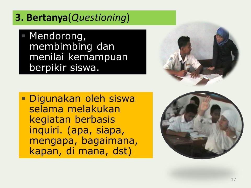3.Bertanya(Questioning) 17  Mendorong, membimbing dan menilai kemampuan berpikir siswa.