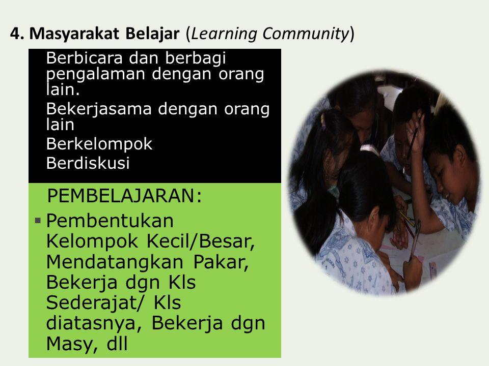 4.Masyarakat Belajar (Learning Community)  Berbicara dan berbagi pengalaman dengan orang lain.
