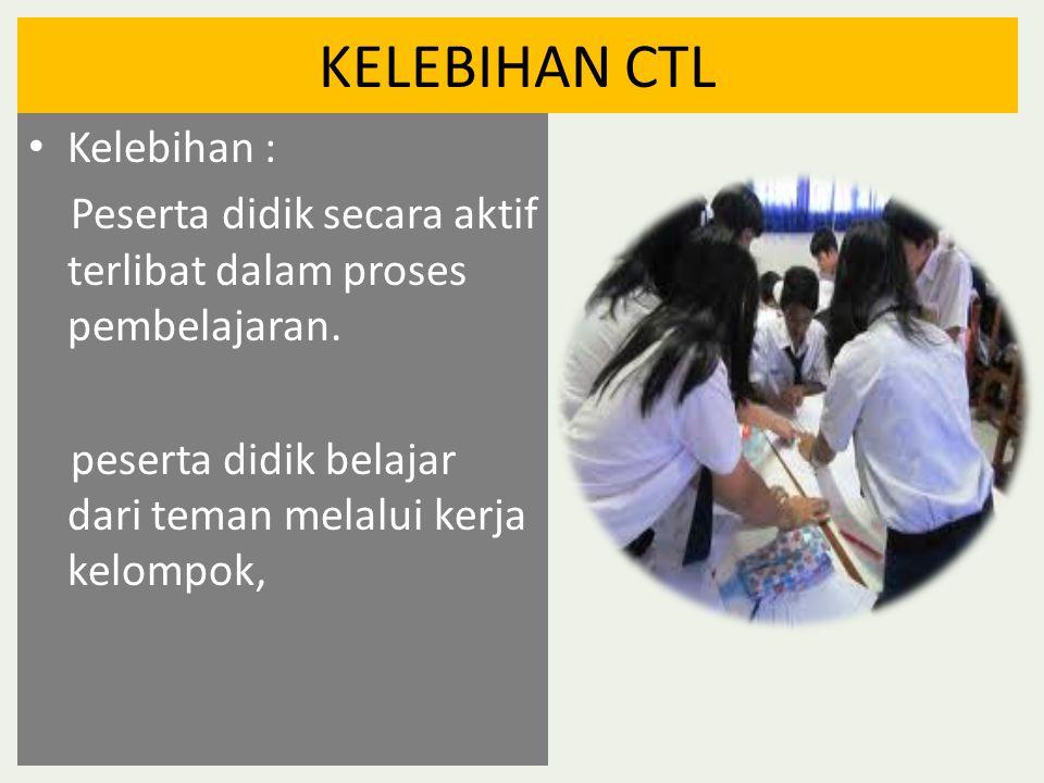 KELEBIHAN CTL • Kelebihan : Peserta didik secara aktif terlibat dalam proses pembelajaran.
