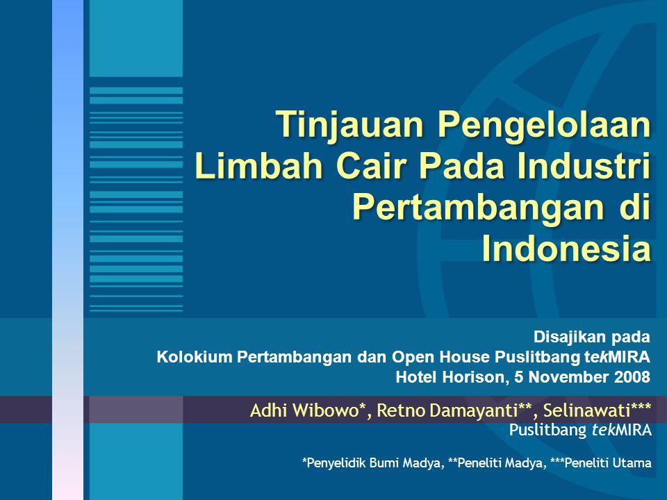 Tinjauan Pengelolaan Limbah Cair Pada Industri Pertambangan di Indonesia Adhi Wibowo*, Retno Damayanti**, Selinawati*** Puslitbang tekMIRA *Penyelidik