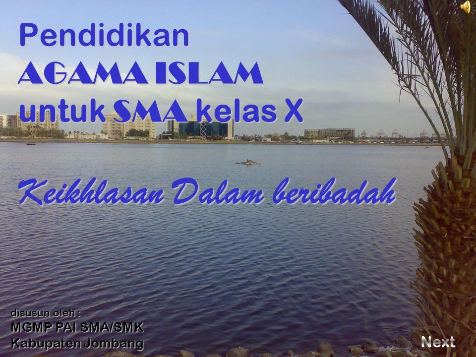 Pendidikan AGAMA ISLAM untuk SMA kelas X disusun oleh : MGMP PAI SMA/SMK Kabupaten Jombang Keikhlasan Dalam beribadah