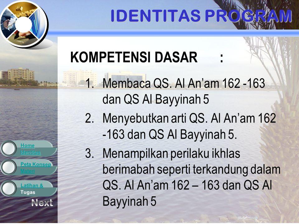 Materi Peta Konsep Tugas Latihan & Identitas Home IDENTITAS PROGRAM KOMPETENSI DASAR: 1.Membaca QS.