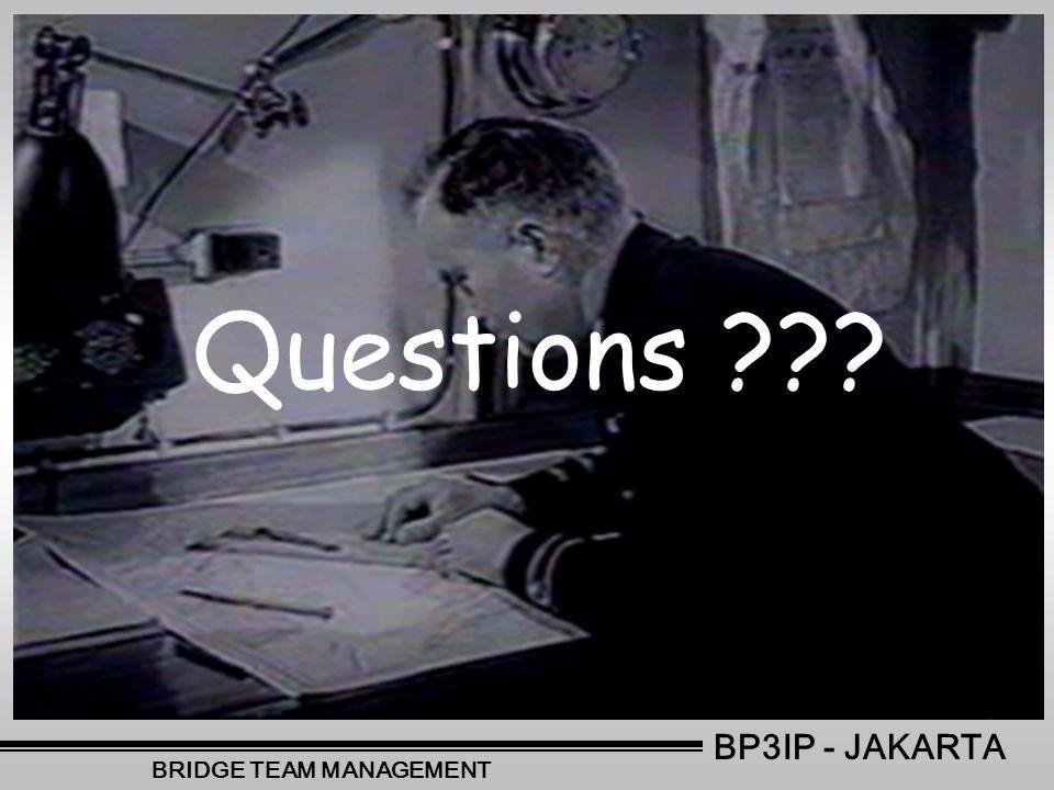 BP3IP - JAKARTA BRIDGE TEAM MANAGEMENT Questions ???