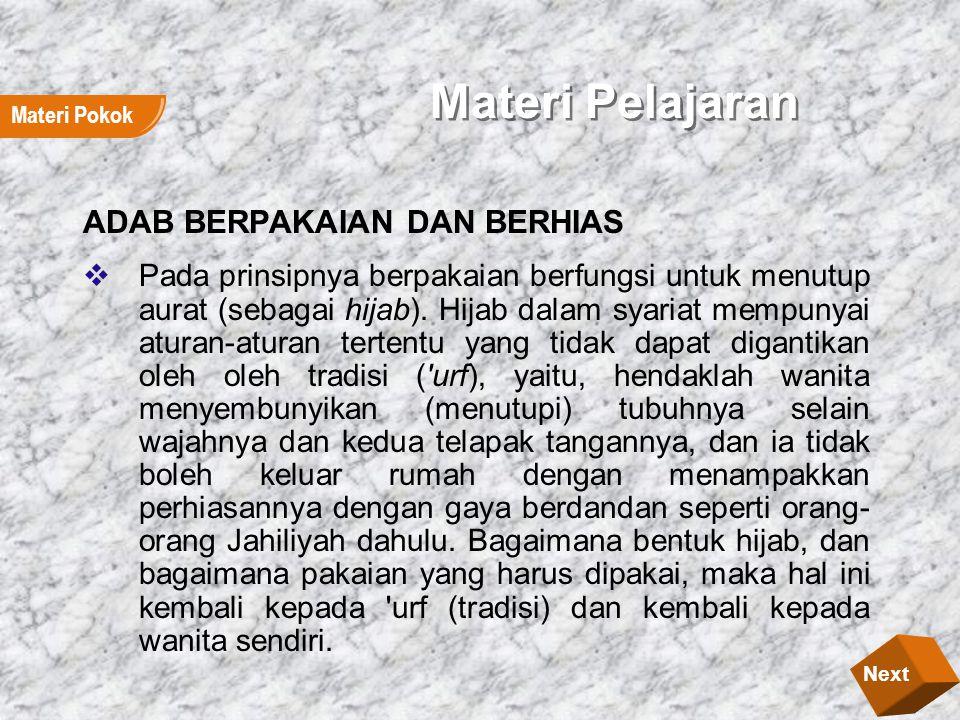Materi Pelajaran ADAB BERPAKAIAN DAN BERHIAS  Pada prinsipnya berpakaian berfungsi untuk menutup aurat (sebagai hijab).