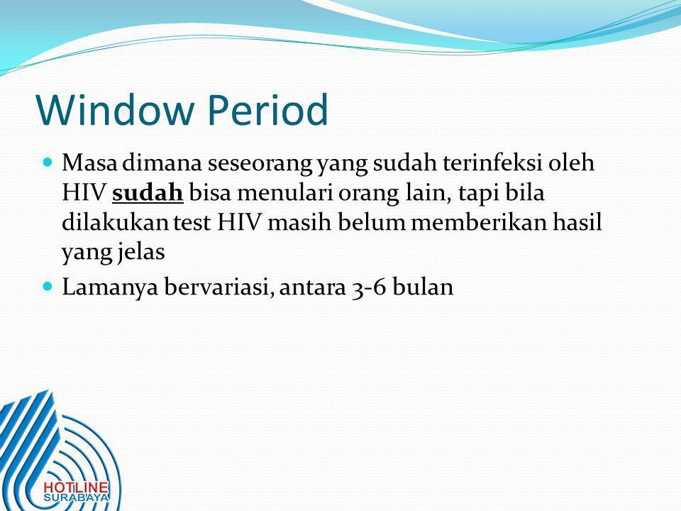Window Period  Masa dimana seseorang yang sudah terinfeksi oleh HIV sudah bisa menulari orang lain, tapi bila dilakukan test HIV masih belum memberik