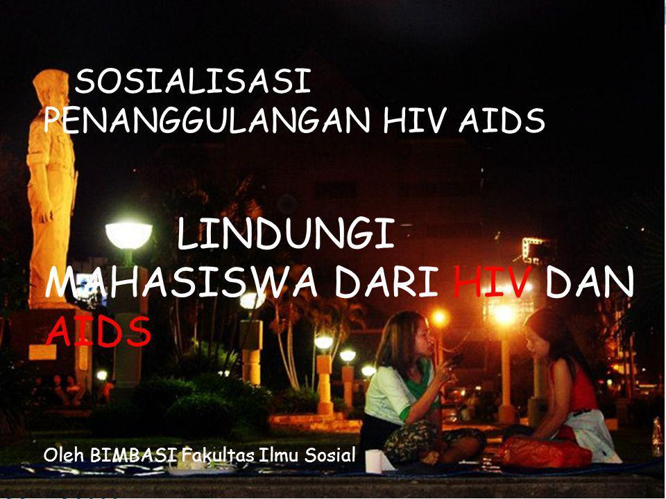 SOSIALISASI PENANGGULANGAN HIV AIDS LINDUNGI MAHASISWA DARI HIV DAN AIDS Oleh BIMBASI Fakultas Ilmu Sosial
