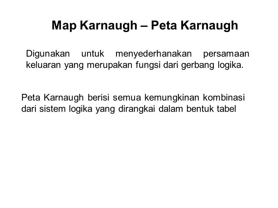 Map Karnaugh – Peta Karnaugh Digunakan untuk menyederhanakan persamaan keluaran yang merupakan fungsi dari gerbang logika. Peta Karnaugh berisi semua