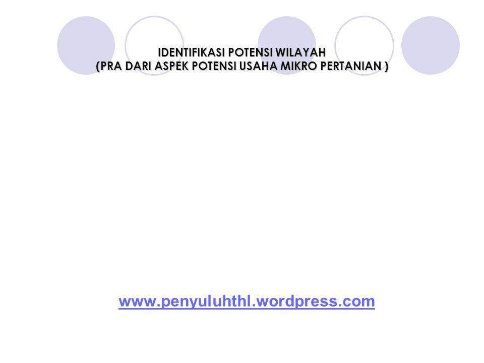 IDENTIFIKASI POTENSI WILAYAH (PRA DARI ASPEK POTENSI USAHA MIKRO PERTANIAN ) www.penyuluhthl.wordpress.com