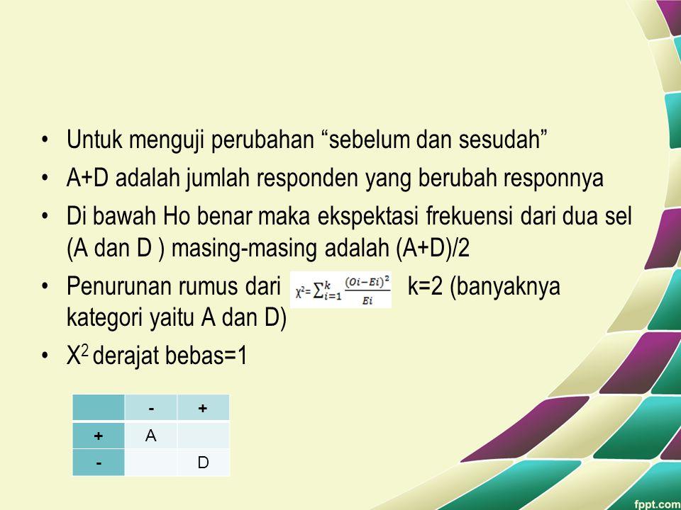 """•Untuk menguji perubahan """"sebelum dan sesudah"""" •A+D adalah jumlah responden yang berubah responnya •Di bawah Ho benar maka ekspektasi frekuensi dari d"""