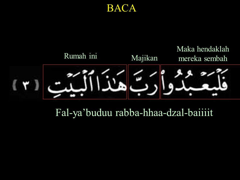 BACA Fal-ya'buduu rabba-hhaa-dzal-baiiiit Maka hendaklah mereka sembah Majikan Rumah ini