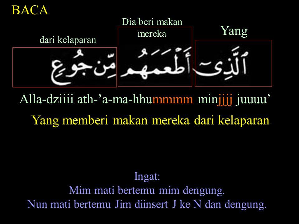 BACA Alla-dziiii ath-'a-ma-hhummmm minjjjj juuuu' Ingat: Mim mati bertemu mim dengung.