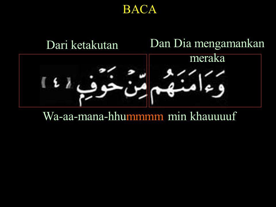 BACA Wa-aa-mana-hhummmm min khauuuuf Dan Dia mengamankan meraka Dari ketakutan